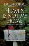 Heaven is Not My Home: Learning to Live in God's Creation - Paul Marshall