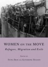 Women on the Move: Refugees, Migration and Exile - Fiona A. Reid, Katherine Holden