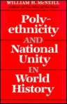 Polyethnicity & National Unity in World History (1985 Donald G. Creighton Lecture) - William Hardy McNeill