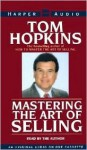 Mastering the Art of Selling: Mastering the Art of Selling - Tom Hopkins