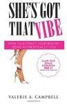 She's Got That Vibe: How To Attract Your Boo By Being Authentically You! - Valerie A Campbell
