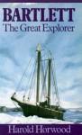 Bartlett the Great Explorer (paperback) - Harold Horwood