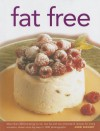 Fat Free: More Than 320 Tempting No-Fat, Low-Fat and Low-Cholesterol Recipes for Every Occasion, Shown Step by Step in 1400 Photographs - Anne Sheasby