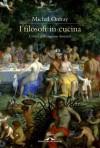I filosofi in cucina - Michel Onfray, Giovanni Bogliolo