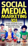 Social Media Marketing 101: Tips and tricks on how to launch your media business and attract prospective customers - Peggy Greer, H.L. Taylor