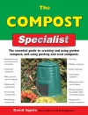 The Compost Specialist: The Essential Guide to Creating and Using Garden Compost, and Using Potting and Seed Composts - David Squire, Alan Bridgewater, Gill Bridgewater