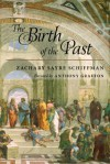 The Birth of the Past - Zachary S. Schiffman, Anthony Grafton