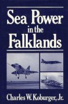 Sea Power in the Falklands - Charles W. Koburger Jr.