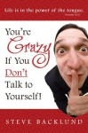 You're Crazy If You Don't Talk To Yourself - Steve Backlund