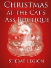 Christmas at the Cat's Ass Boutique - Shebat Legion