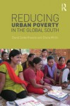 Reducing Urban Poverty in the Global South - David Satterthwaite, Diana Mitlin