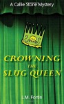 Crowning the Slug Queen (Callie Stone Mystery #1) - L.M. Fortin