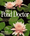 The Pond Doctor: Planning & Maintaining A Healthy Water Garden - Helen Nash