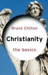 Christianity: The Basics - Bruce Chilton