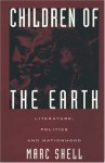 Children of the Earth: Literature, Politics, and Nationhood - Marc Shell