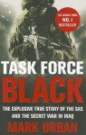 Task Force Black: The Explosive True Story of the SAS and the Secret War in Iraq - Mark Urban