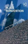 Place Reinvention: Northern Perspectives - Ashgate Publishing Group, Arvid Viken