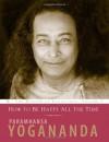 How to Be Happy All the Time - Paramahansa Yogananda