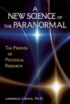 A New Science of the Paranormal: The Promise of Psychical Research - Lawrence LeShan