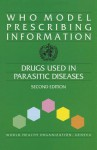 WHO Model Prescribing Information: Drugs Used in Parasitic Diseases - World Health Organization