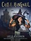 Castle Hangnail - Ursula Vernon, Tara Sands