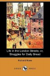 Life in the London Streets; Or, Struggles for Daily Bread (Dodo Press) - Richard Rowe