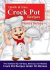 Quick & Easy Crock Pot Recipes: Top 100 Easy, Delicious, and Healthy Crock Pot Recipes Under 30 Minutes (Crockpot, Crockpot Recipes, Easy Recipe Meals,) - Nancy Kelsey