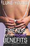 Friends With More Benefits (Friends With... Benefits Series (Book 3)) (Volume 3) - Luke Young