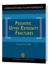 Pediatric Upper Extremity Fractures (Complications in Orthopaedics Series) - Charles Price, John Flynn, Kenneth Noonan, Peter Waters
