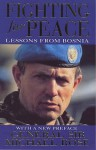 Fighting For Peace: Lessons From Bosnia - Michael Rose