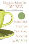 Marriage Mentor Training Manual for Wives: A Ten-Session Program for Equipping Marriage Mentors - Les Parrott III, Leslie Parrott