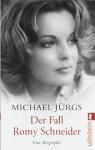 Der Fall Romy Schneider: Eine Biographie - Michael Jürgs