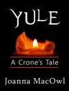Yule: A Crone's Tale - Joanna MacOwl