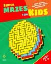 Super Mazes for Kids: Easy, Medium, and Difficult Mazes for Children - Peter I. Kattan, Nicola I. Kattan