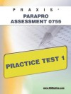 PRAXIS ParaPro Assessment 0755 Practice Test 1 - Sharon Wynne
