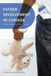 Father Involvement in Canada: Diversity, Renewal, and Transformation - Jessica Ball, Kerry J Daly
