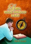 Lord, What Should I Do? - Fred R. Coulter