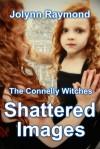 Shattered Images - Jolynn Raymond