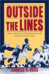 Outside the Lines: African Americans and the Integration of the National Football League - Charles Ross