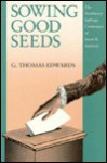Sowing Good Seeds: The Northwest Suffrage Campaigns of Susan B. Anthony - G. Thomas Edwards