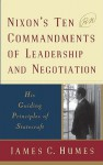 Nixon's Ten Commandments of Leadership and Negotiation: His Guiding Priciples of Statecraft - James C. Humes
