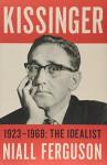 Kissinger: 1923-1968: The Idealist - Niall Ferguson