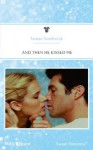 Mills & Boon : And Then He Kissed Me - Teresa Southwick