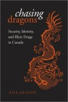Chasing Dragons: SEcurity, Identity, and Illicit Drugs in Canada - Kyle Grayson