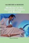 Medicine in the Twentieth Century and Beyond - Alex Woolf