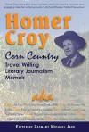 Homer Croy: Corn Country Travel Writing, Literary Journalism, Memoir - Homer Croy, Zachary Michael Jack
