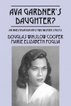 Ava Gardner's Daughter?: An Investigation Into Two Women's Past - Douglas Cooper, Marie Elizabeth Foglia