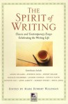The Spirit of Writing: Classic and Contemporary Essays Celebrating the Writing Life - Mark Robert Waldman