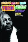 Where'd You Get That Funk From?: George Clinton, Black Power, And The Story Of P Funk - Lloyd Bradley