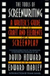 The Tools of Screenwriting: A Writer's Guide to the Craft and Elements of a Screenplay - David Howard, Edward Mabley